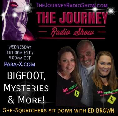 Bigfoot, Mysteries & More: Ed Brown & She-Squatchers on The Journey Radio Show - TheJourneyRadioShow.com
