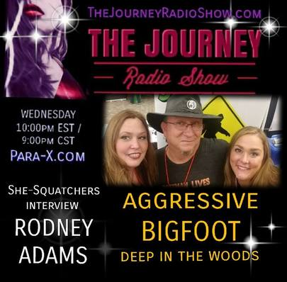 Aggressive Bigfoot: Rodney Adams & She-Squatchers on The Journey Radio Show - TheJourneyRadioShow.com